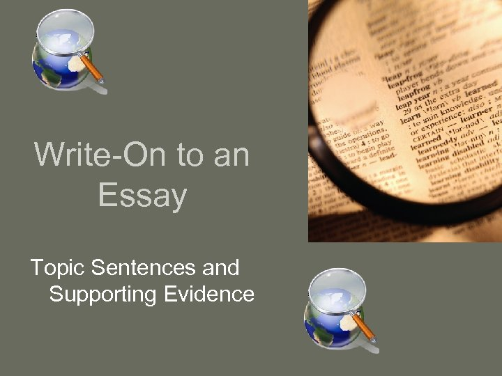Write-On to an Essay Topic Sentences and Supporting Evidence
