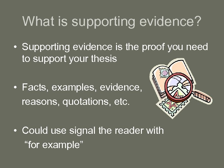 What is supporting evidence? • Supporting evidence is the proof you need to support