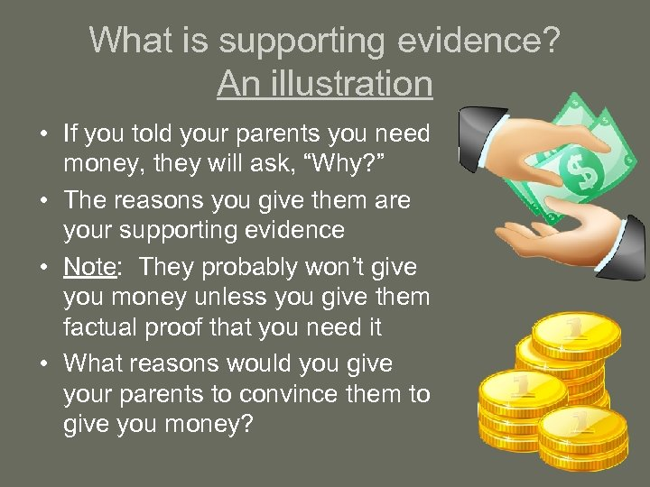 What is supporting evidence? An illustration • If you told your parents you need