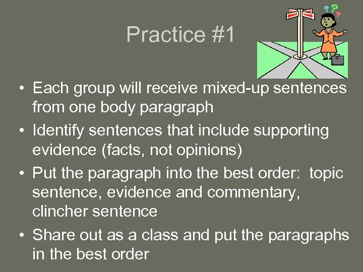 Practice #1 • Each group will receive mixed-up sentences from one body paragraph •