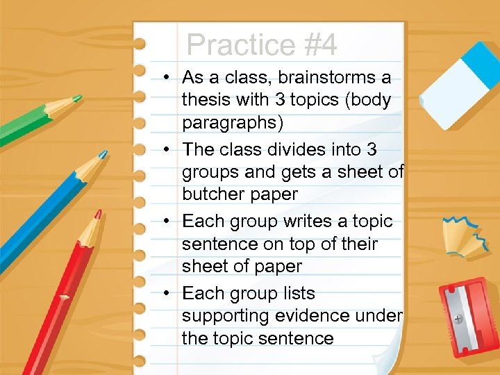 Practice #4 • As a class, brainstorms a thesis with 3 topics (body paragraphs)