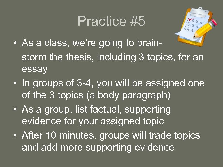 Practice #5 • As a class, we're going to brainstorm thesis, including 3 topics,