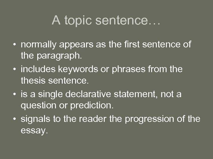 A topic sentence… • normally appears as the first sentence of the paragraph. •
