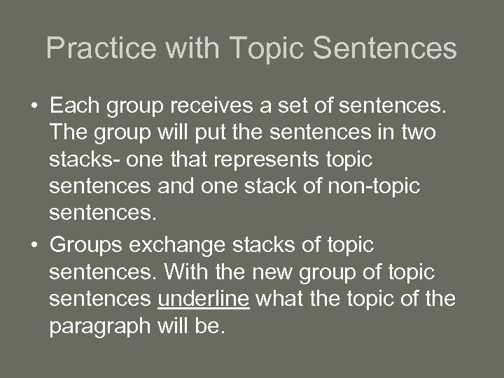 Practice with Topic Sentences • Each group receives a set of sentences. The group
