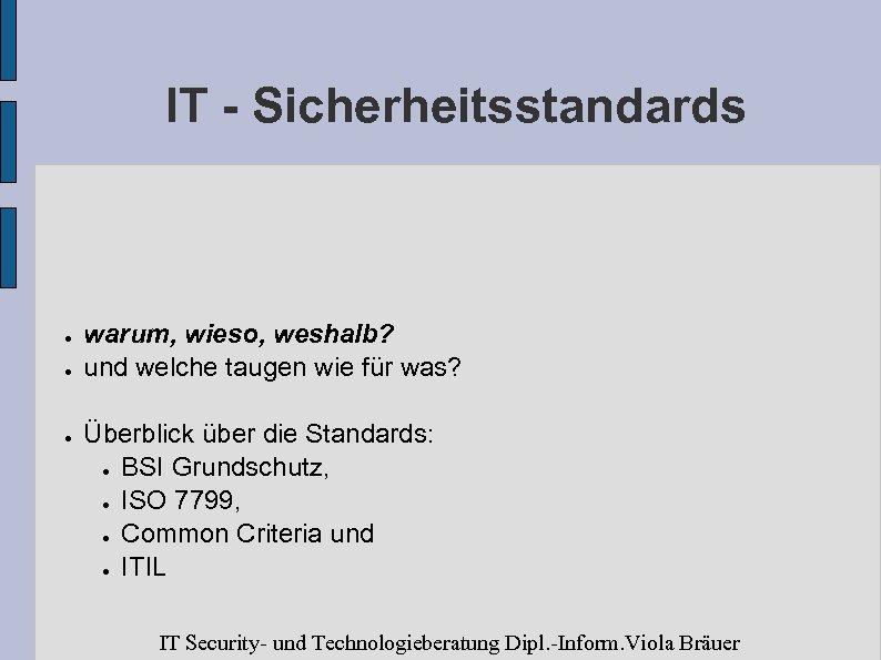 IT - Sicherheitsstandards ● ● ● warum, wieso, weshalb? und welche taugen wie für