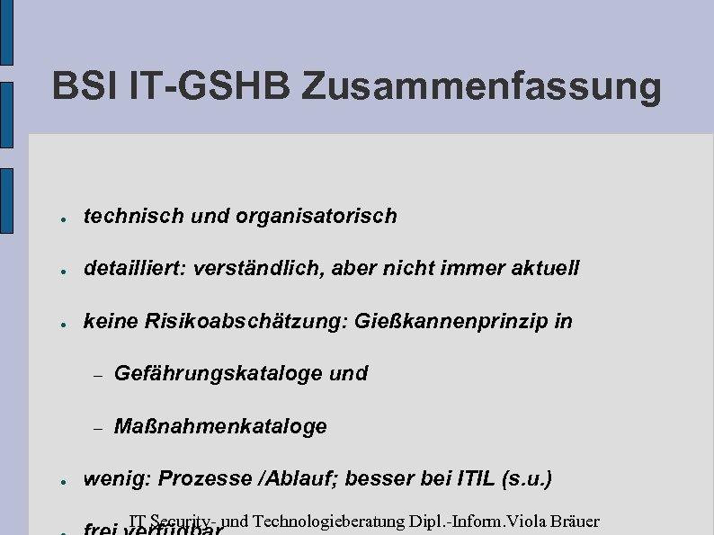 BSI IT-GSHB Zusammenfassung ● technisch und organisatorisch ● detailliert: verständlich, aber nicht immer aktuell