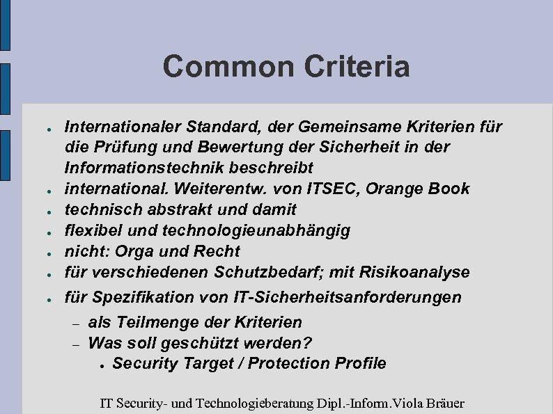 Common Criteria ● ● ● ● Internationaler Standard, der Gemeinsame Kriterien für die Prüfung