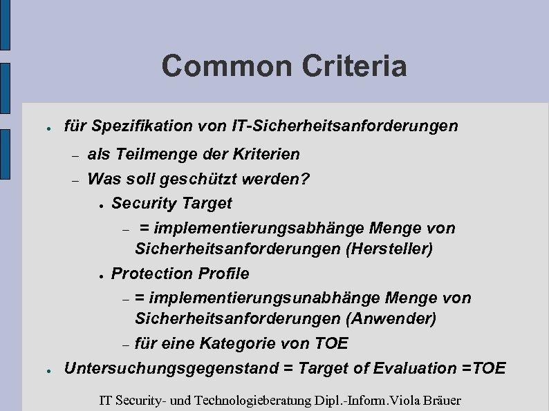 Common Criteria ● für Spezifikation von IT-Sicherheitsanforderungen ● als Teilmenge der Kriterien – Was