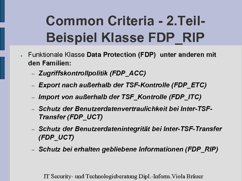 Common Criteria - 2. Teil. Beispiel Klasse FDP_RIP ● Funktionale Klasse Data Protection (FDP)