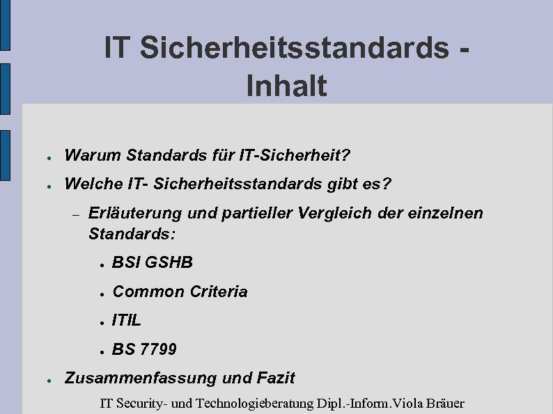 IT Sicherheitsstandards Inhalt ● Warum Standards für IT-Sicherheit? ● Welche IT- Sicherheitsstandards gibt es?