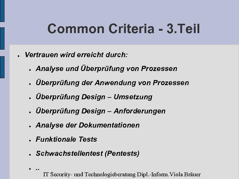 Common Criteria - 3. Teil ● Vertrauen wird erreicht durch: ● Analyse und Überprüfung