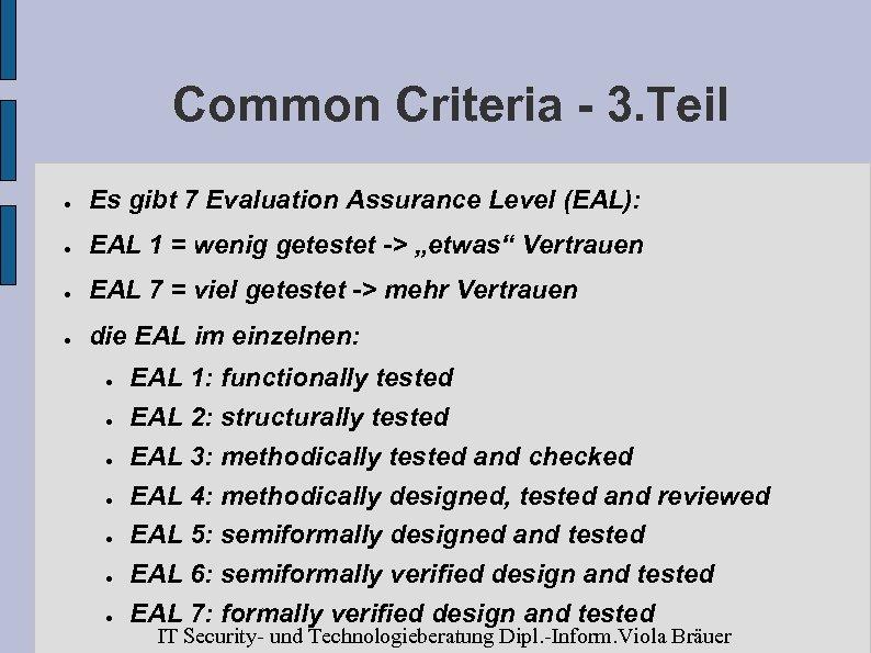 Common Criteria - 3. Teil ● Es gibt 7 Evaluation Assurance Level (EAL): ●