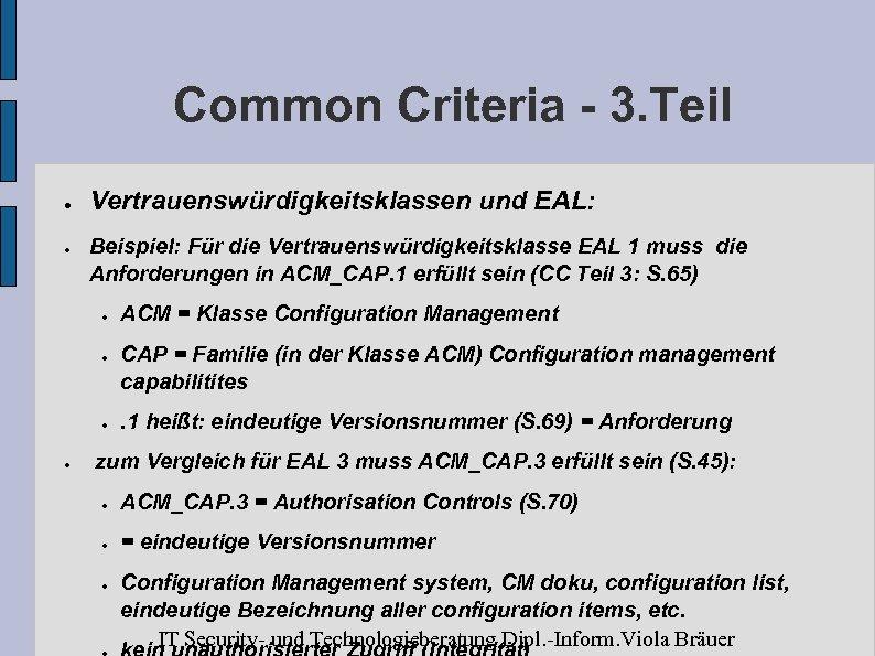 Common Criteria - 3. Teil ● ● Vertrauenswürdigkeitsklassen und EAL: Beispiel: Für die Vertrauenswürdigkeitsklasse