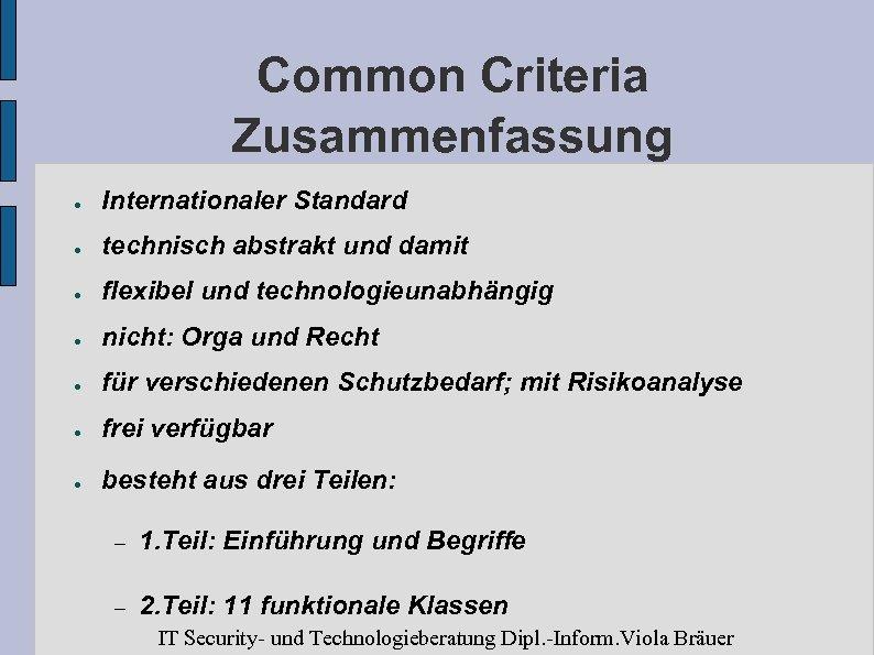 Common Criteria Zusammenfassung ● Internationaler Standard ● technisch abstrakt und damit ● flexibel und