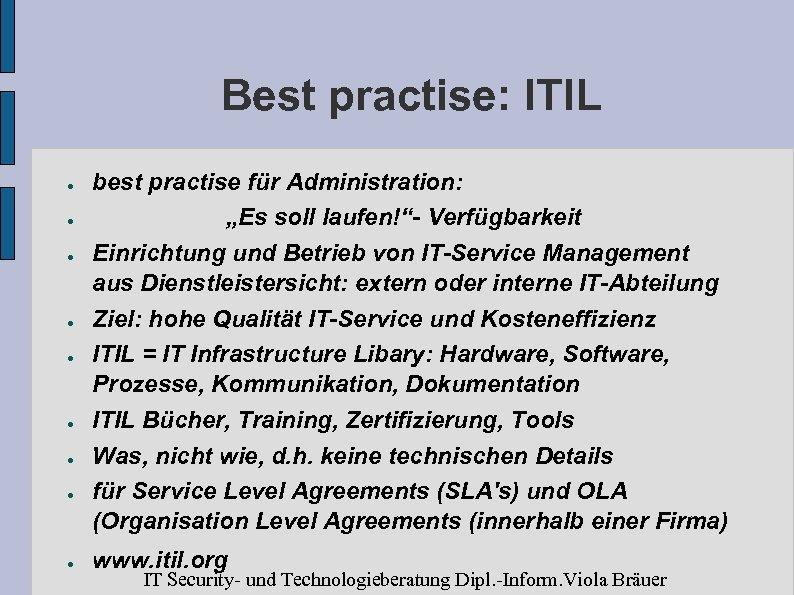 "Best practise: ITIL ● ● ● ● ● best practise für Administration: ""Es soll"
