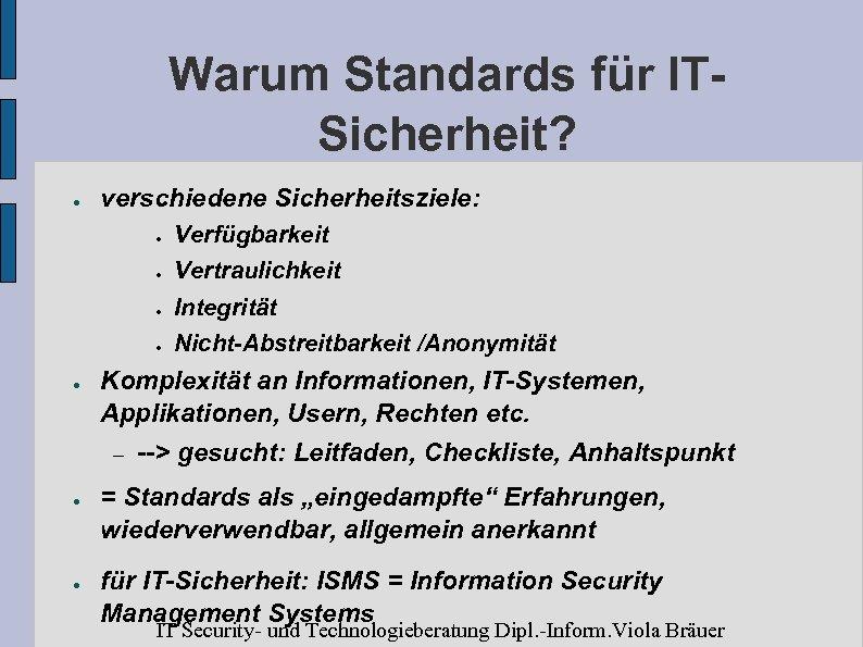 Warum Standards für ITSicherheit? ● verschiedene Sicherheitsziele: ● ● ● Integrität ● ● Vertraulichkeit