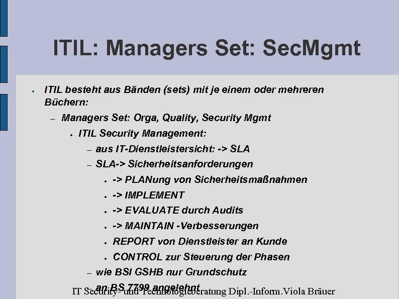 ITIL: Managers Set: Sec. Mgmt ● ITIL besteht aus Bänden (sets) mit je einem