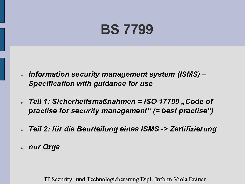 BS 7799 ● ● Information security management system (ISMS) – Specification with guidance for