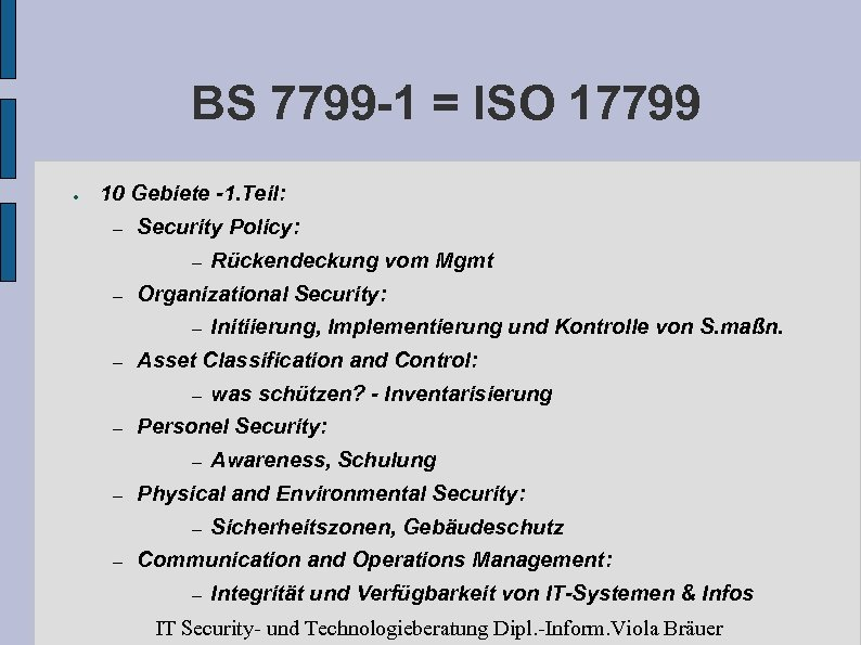 BS 7799 -1 = ISO 17799 ● 10 Gebiete -1. Teil: – Security Policy: