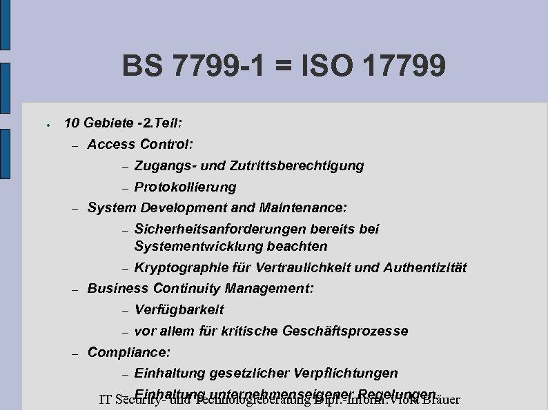BS 7799 -1 = ISO 17799 ● 10 Gebiete -2. Teil: – Access Control: