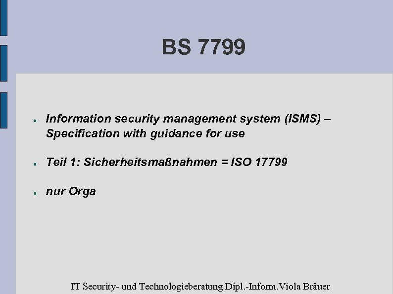 BS 7799 ● Information security management system (ISMS) – Specification with guidance for use