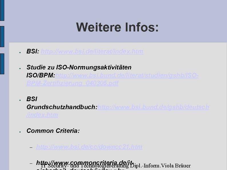 Weitere Infos: ● ● BSI: http: //www. bsi. de/literat/index. htm Studie zu ISO-Normungsaktivitäten ISO/BPM: