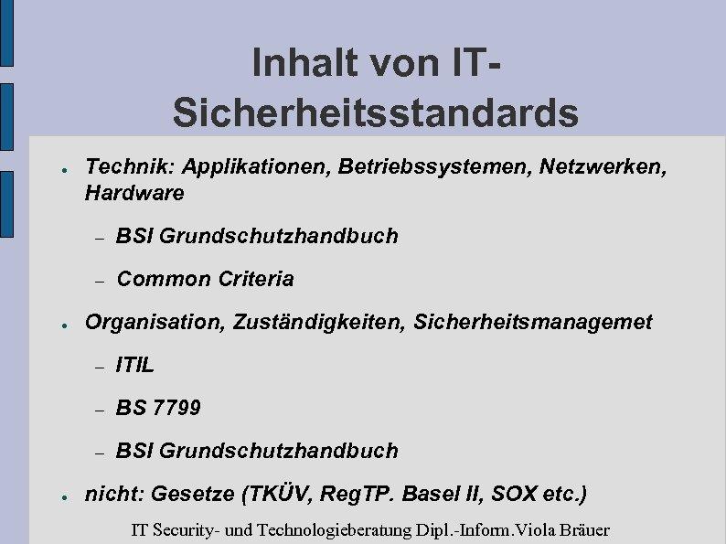 Inhalt von ITSicherheitsstandards ● Technik: Applikationen, Betriebssystemen, Netzwerken, Hardware – – ● BSI Grundschutzhandbuch