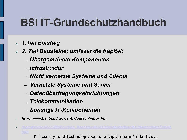 BSI IT-Grundschutzhandbuch ● ● 1. Teil Einstieg 2. Teil Bausteine: umfasst die Kapitel: –
