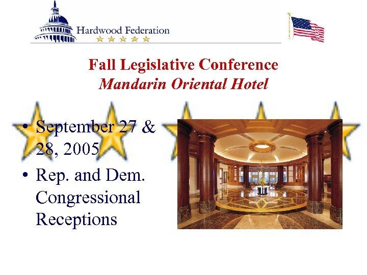 Fall Legislative Conference Mandarin Oriental Hotel • September 27 & 28, 2005 • Rep.