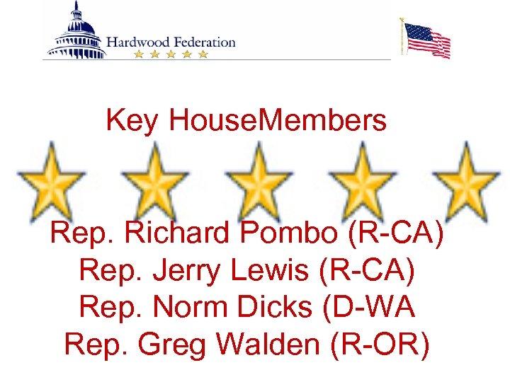 Key House. Members Rep. Richard Pombo (R-CA) Rep. Jerry Lewis (R-CA) Rep. Norm Dicks