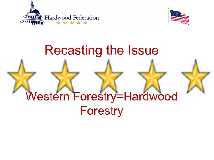 Recasting the Issue Western Forestry=Hardwood Forestry