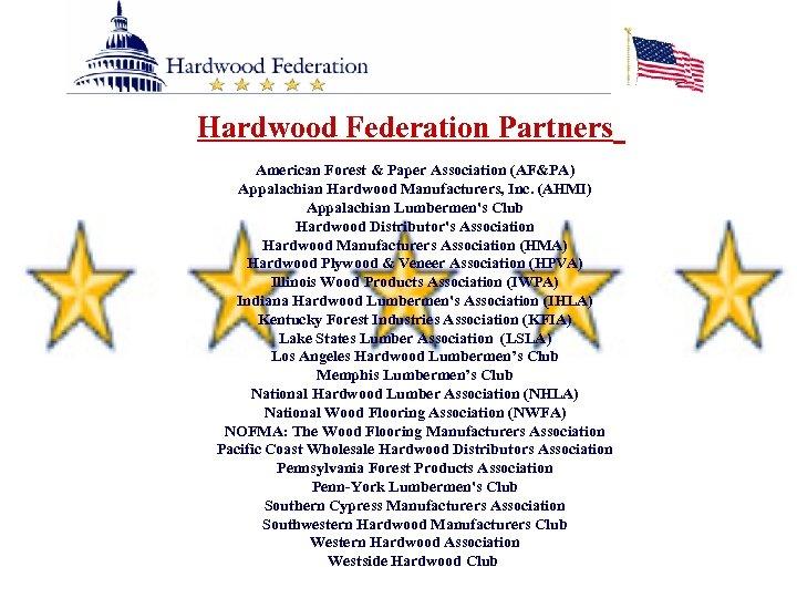 Hardwood Federation Partners American Forest & Paper Association (AF&PA) Appalachian Hardwood Manufacturers, Inc. (AHMI)