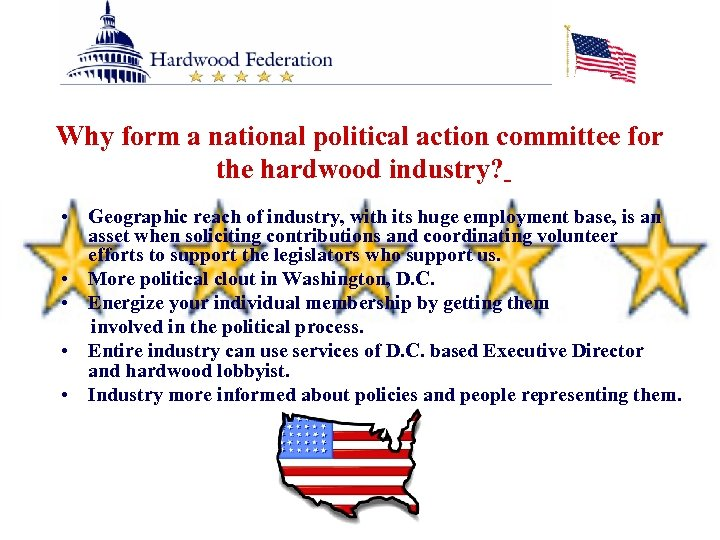 Why form a national political action committee for the hardwood industry? • Geographic reach