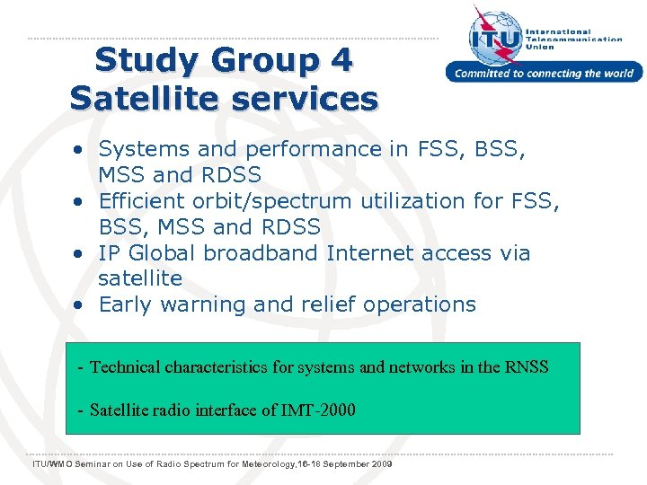 Study Group 4 Satellite services • Systems and performance in FSS, BSS, MSS and