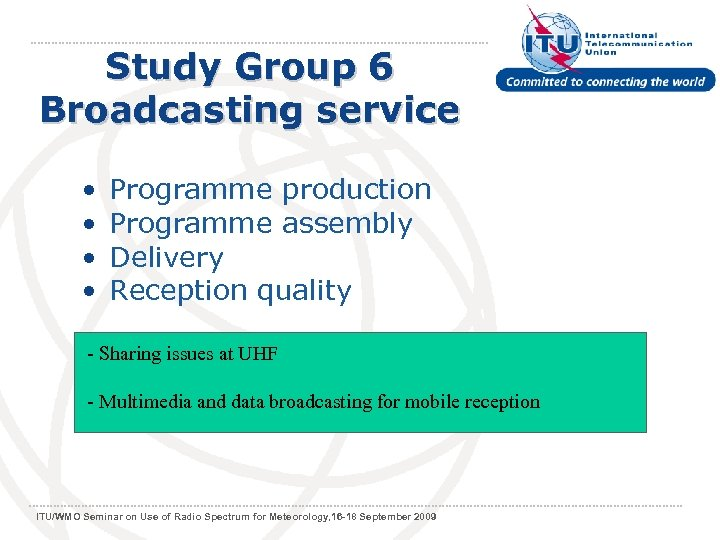 Study Group 6 Broadcasting service • • Programme production Programme assembly Delivery Reception quality