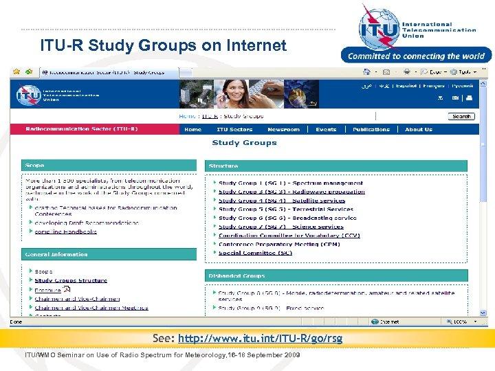 ITU-R Study Groups on Internet See: http: //www. itu. int/ITU-R/go/rsg ITU/WMO Seminar on Use