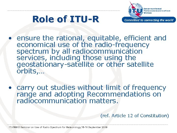 Role of ITU-R • ensure the rational, equitable, efficient and economical use of the