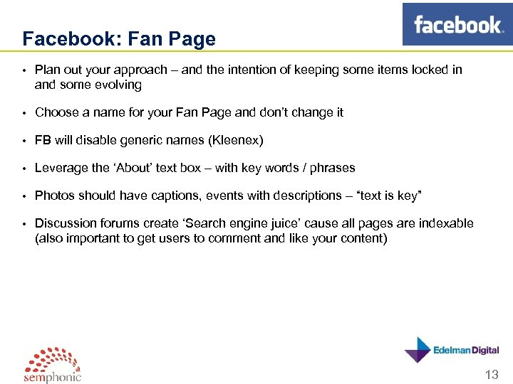 Facebook: Fan Page • Plan out your approach – and the intention of keeping