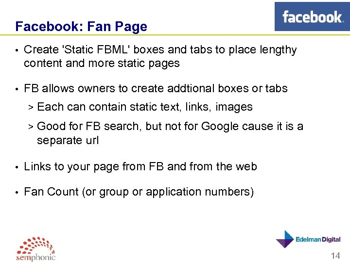 Facebook: Fan Page • Create 'Static FBML' boxes and tabs to place lengthy content