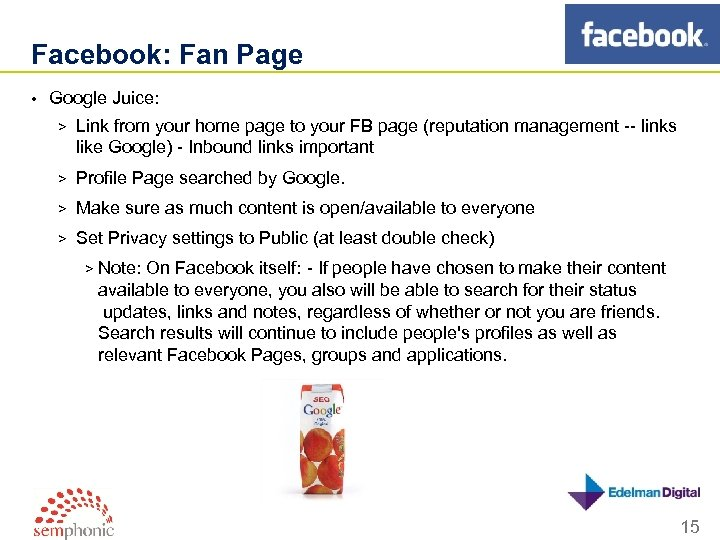 Facebook: Fan Page • Google Juice: > Link from your home page to your