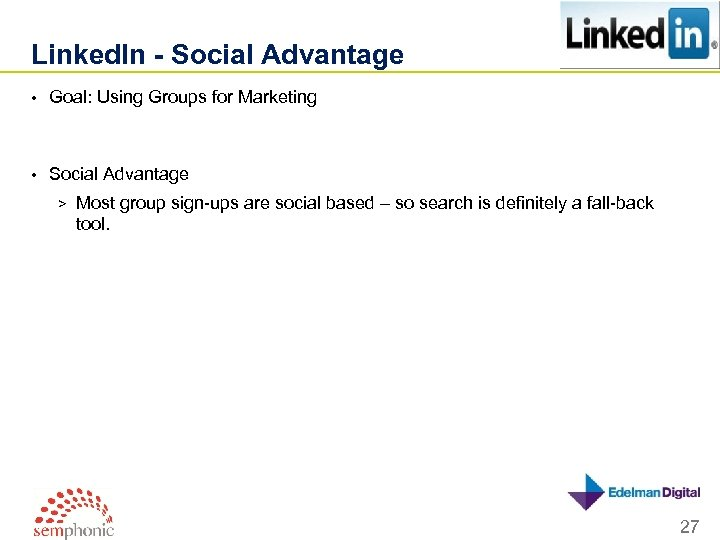 Linked. In - Social Advantage • Goal: Using Groups for Marketing • Social Advantage