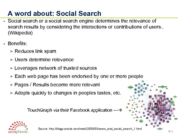 A word about: Social Search • Social search or a social search engine determines