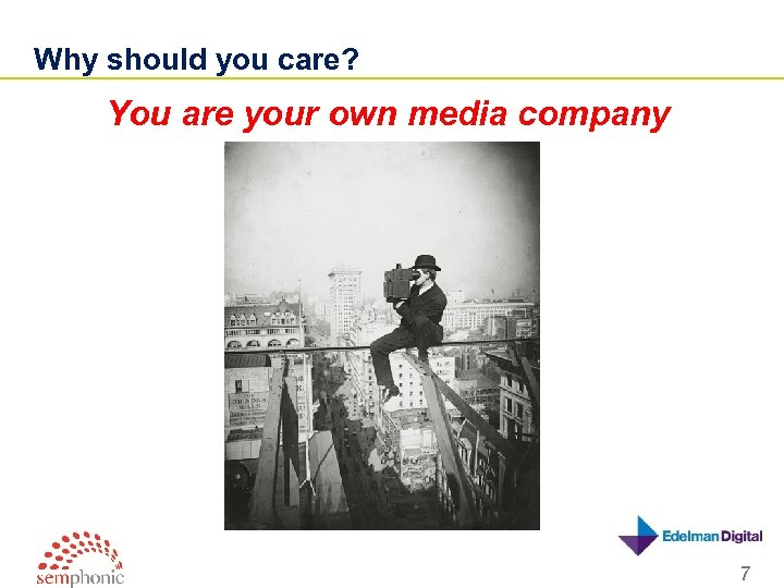 Why should you care? You are your own media company 7