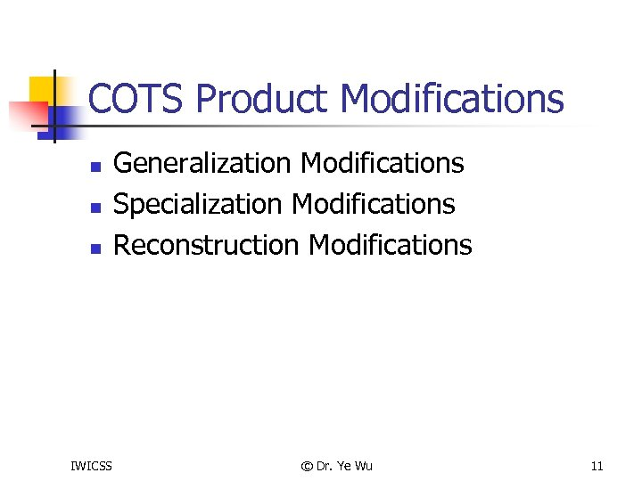 COTS Product Modifications n n n IWICSS Generalization Modifications Specialization Modifications Reconstruction Modifications ©