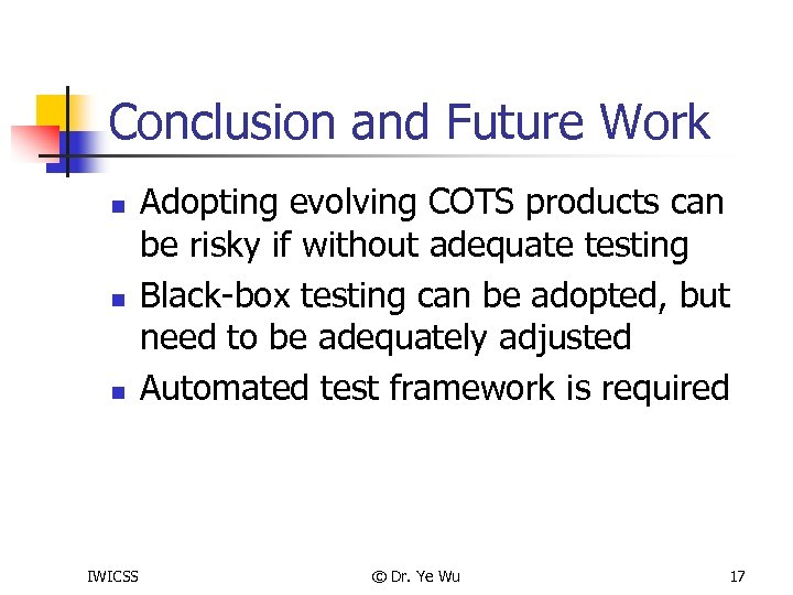 Conclusion and Future Work n n n IWICSS Adopting evolving COTS products can be