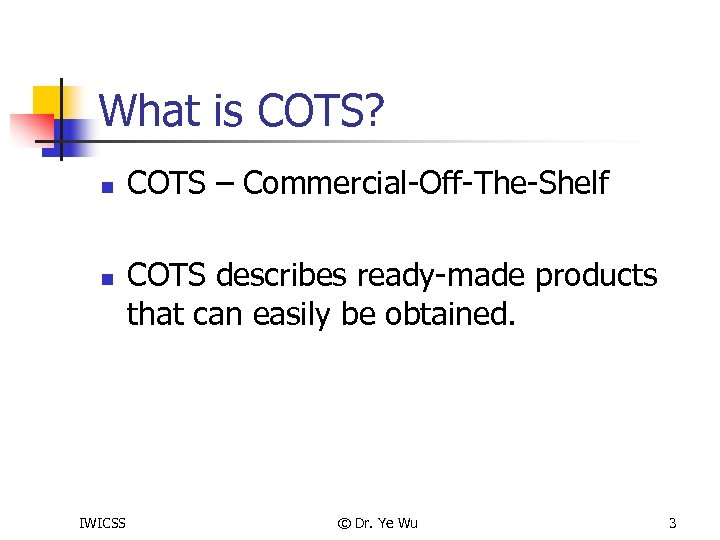 What is COTS? n n IWICSS COTS – Commercial-Off-The-Shelf COTS describes ready-made products that