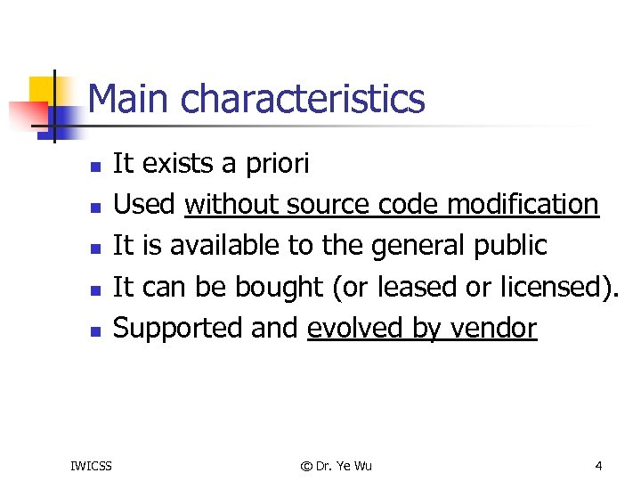 Main characteristics n n n IWICSS It exists a priori Used without source code