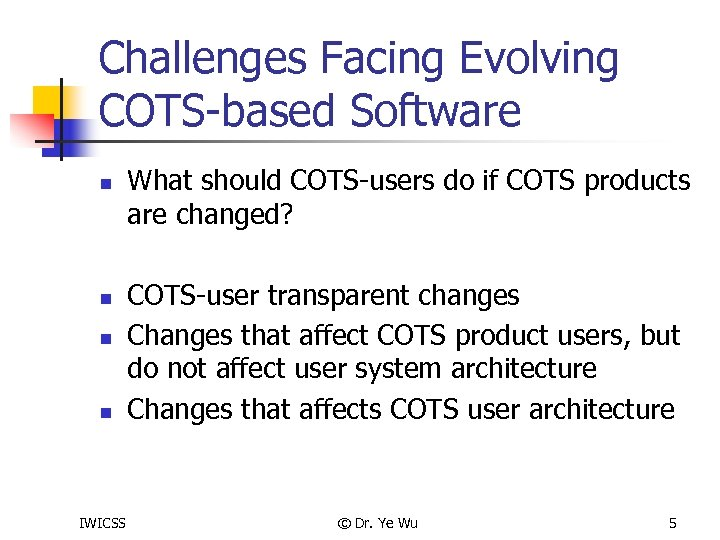 Challenges Facing Evolving COTS-based Software n n IWICSS What should COTS-users do if COTS