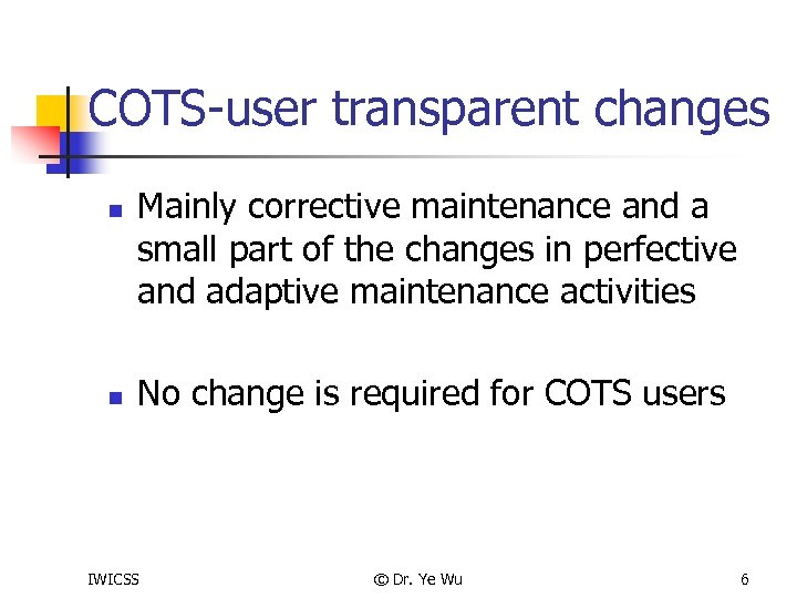 COTS-user transparent changes n n Mainly corrective maintenance and a small part of the