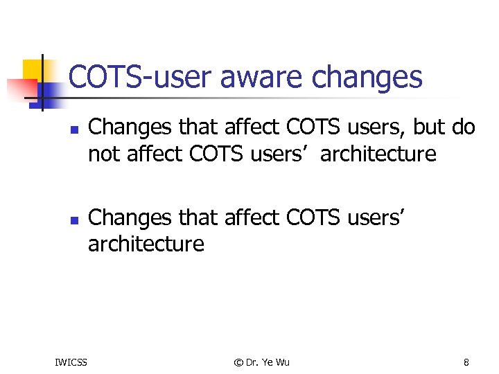 COTS-user aware changes n n IWICSS Changes that affect COTS users, but do not